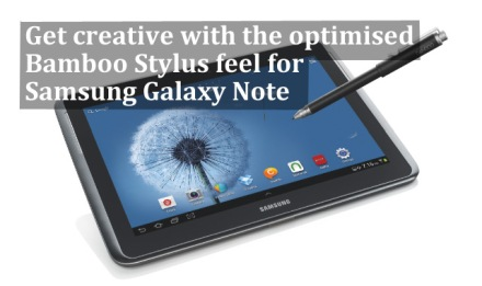 Get creative with the optimised Bamboo Stylus feel for Samsung Galaxy Note